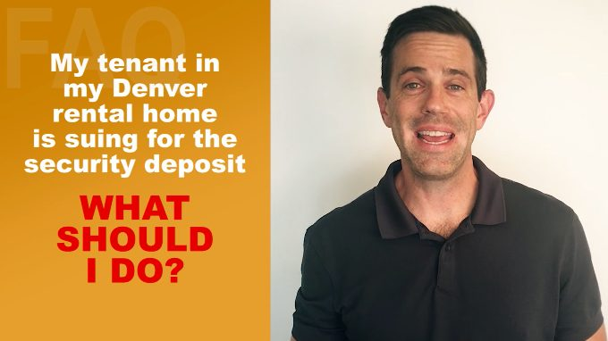 My Tenant In My Denver Rental Home Is Suing For The Security Deposit